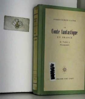 Pierre-Georges Castex - Le Conte fantastique en France de Nodier à Maupassant/Pierre-Georges Castex