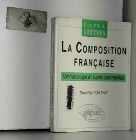 Thanh-Vân Ton-That - La composition française : Méthodologie et sujets commentés