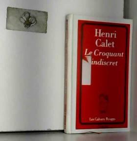 Henri Calet - Le croquant indiscret