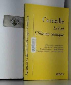 Collectif - Le Cid, L'Illusion comique de Corneille