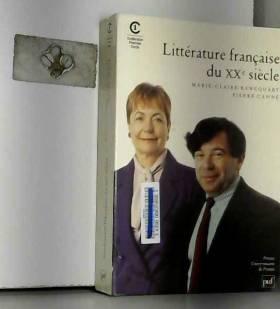 Marie-Claire Bancquart et Pierre Cahné - Littérature française du XXe siècle