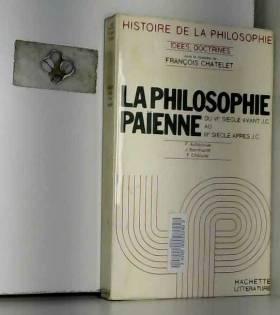 François Chatelet - La philosophie paienne : Du 6e siècle avant J.C au 3e siècle après J.C