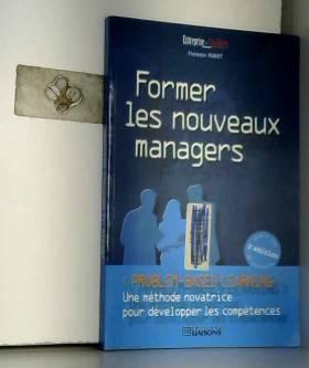 Florence Hunot - Former les nouveaux managers. 2ème édition