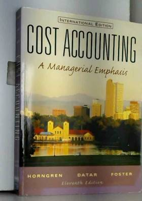 Charles T. Horngren, Srikant M. Datar et George... - Cost Accounting: A Managerial Emphasis: International Edition