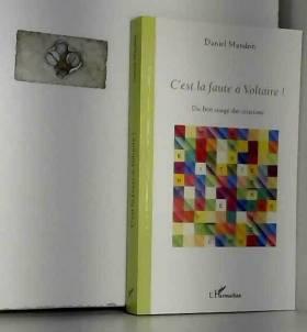 Daniel Mandon - C'est la faute à Voltaire !: Du bon usage des citations