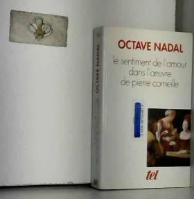 Octave Nadal - Le Sentiment de l'amour dans l'œuvre de Pierre Corneille