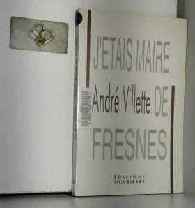 André Vilette - J'étais maire de Fresnes