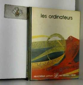 collectif - Les Ordinateurs (Bibliothèque Laffont des grands thèmes)