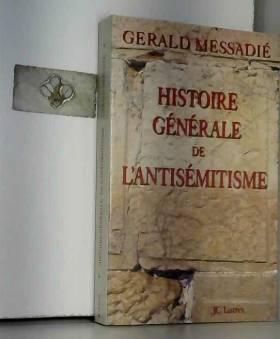 Gérald Messadié - Histoire générale de l'antisémitisme