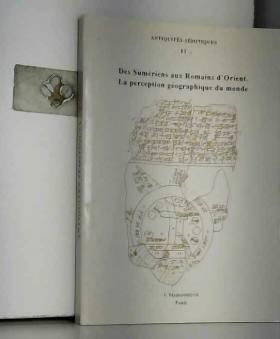Collectif, Michel Gawlikowski, Javier Teixidor,... - Des sumériens aux Romains d'Orient, la perception géographique du monde, espaces et territoires...