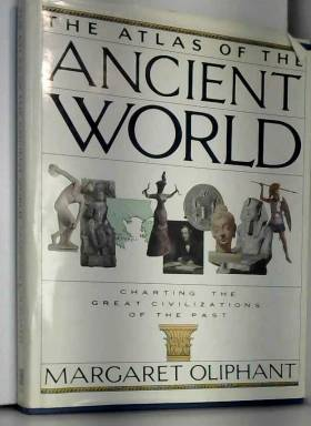 Mrs. (Margaret) Oliphant - The Atlas of the Ancient World: Charting the Great Civilizations of the Past
