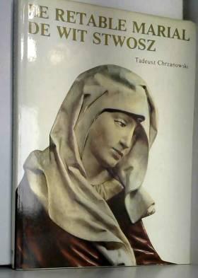 Tadeusz Chrzanowski - The Marian altar of Wit Stwosz