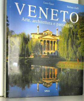 Luca Sassi, Dino Sassi et Stefano Zuffi - Veneto. Arte, architettura e paesaggio. Ediz. illustrata