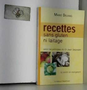 Marie Delmas et Hervé Staub - Recettes sans gluten ni laitage - selon les principes du Dr Jean Seignalet
