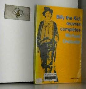 Michael Ondaatje - Billy the Kid, oeuvres complètes : Poèmes du gaucher
