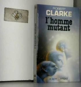 Robert Clarke - L'homme mutant