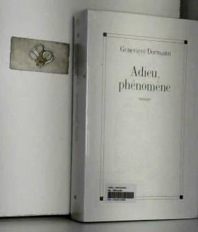 DORMANN (Geneviève) - Adieu, phénomène.