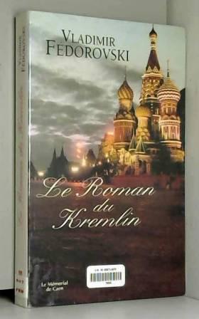 Vladimir Fedorovskij - Le roman du Kremlin