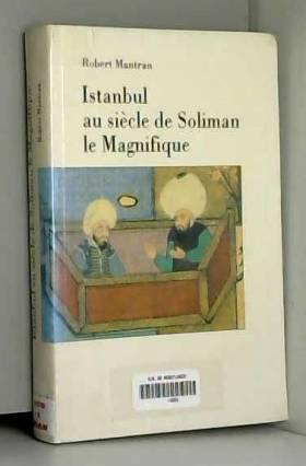 Mantran Robert - Istambul au siècle de Soliman le Magnifique