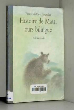 Bernard Jeunet et Pierre-Albert Jourdan - Histoire de Matt, ours bilingue