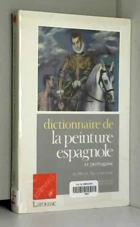 Jean-Philippe Breuille - Dictionnaire de la peinture espagnole et portugaise du Moyen âge à nos jours
