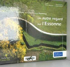 Patrice Buyens et Lionel Antoni - Un autre regard sur l'Essonne : De l'eau, de la terre et des hommes