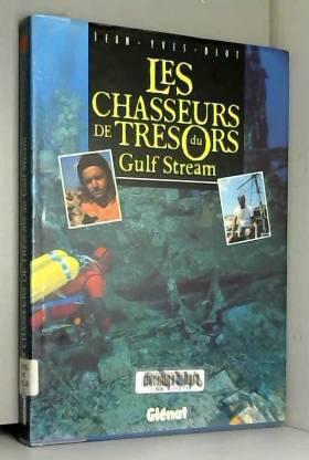Jean-Yves Blot - Les chasseurs de trésors du Gulf Stream
