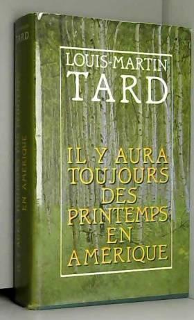 Louis-Martin Tard - Il y aura toujours des printemps en Amérique [Relié] by Tard, Louis-Martin