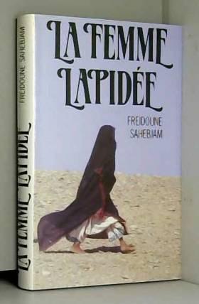 Freidoune Sahebjam - La femme lapidée