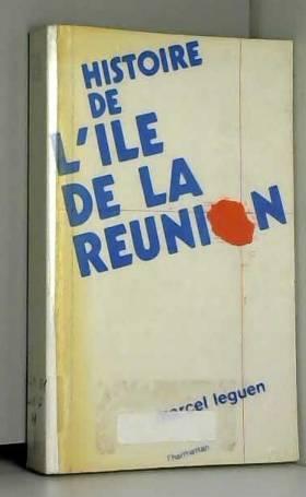 Leguen Marcel - Histoire de l'Ile de la Reunion