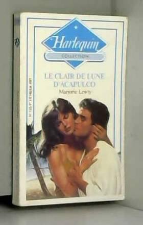 Marjorie Lewty - Le clair de lune d'Acapulco : Collection : Harlequin collection n° 735