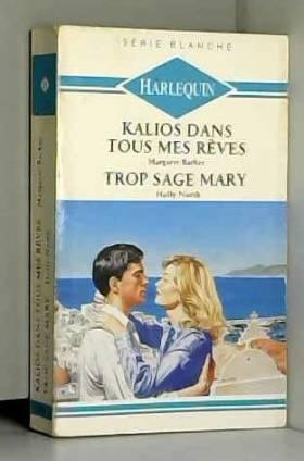 BARKER MARGARET / NORTH HOLLY - KALIOS DANS TOUS MES REVES SUIVI DE TROP SAGE MARY