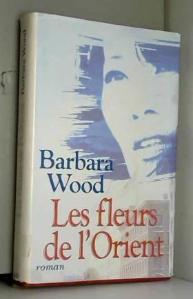 Barbara Taylor Bradford - Les fleurs de l'orient / Wood, Barbara / Réf: 31103