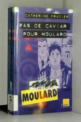 Catherine Fradier - Moulard, numéro 3 : Pas de caviar pour Moulard !
