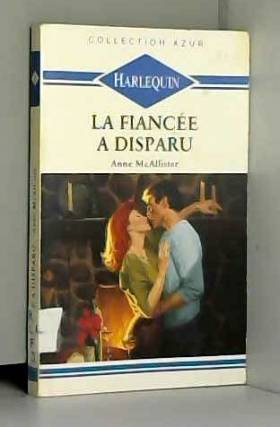 Anne McAllister - La fiancée a disparu : Harlequin : Collection azur N° 72