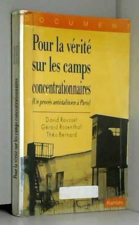 David Rousset, Théo Bernard et Gérard Rosenthal - Pour la vérité sur les camps concentrationnaires (Un procès antistalinien à Paris)