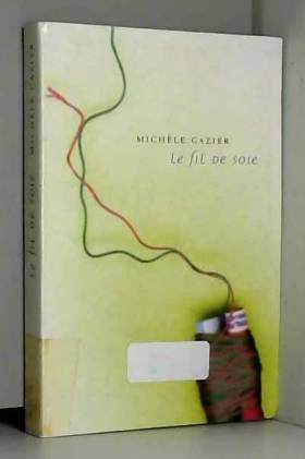 Michèle Gazier - Le fil de soie