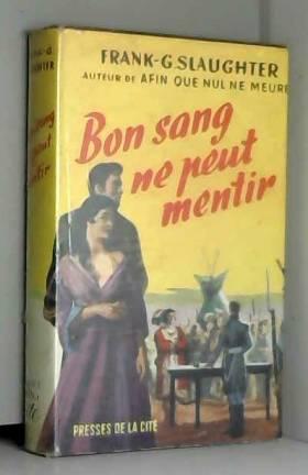 Traduction de Doringe et Frank G. Slaughter - Bon sang ne peut mentir. Première édition française.
