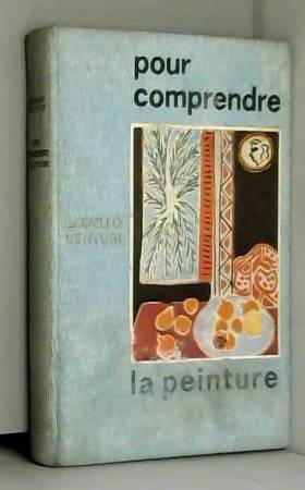 Venturi l. - Pour comprendre la peinture: de giotto à chagall.
