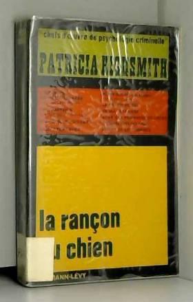 Patricia Highsmith - La Rançon du chien