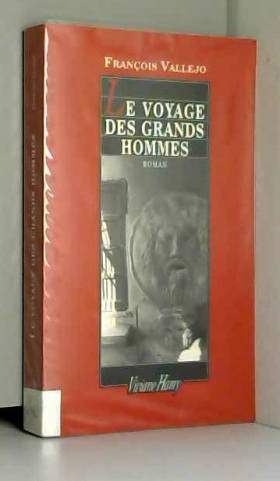 François Vallejo - Le Voyage des grands hommes