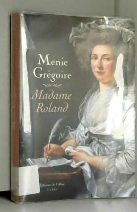 Ménie Grégoire - Madame Roland