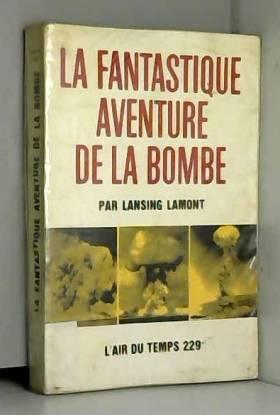 La Fantastique aventure de la bombe : EDay of Trinitye, par Lansing Lamont. Traduit de l'anglais...