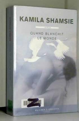 Kamila Shamsie et Karine Lalechère - Quand blanchit le monde