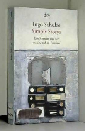 Ingo Schulze - Simple Stories: Ein Roman Aus der Ostdeutschen Provinz
