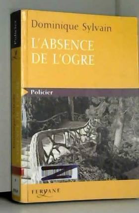 Dominique Sylvain - L'absence de l'ogre