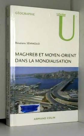 Bouziane Semmoud - Maghreb et Moyen-Orient dans la mondialisation