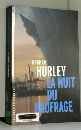 Graham Hurley et Philippe Rouard - La nuit du naufrage