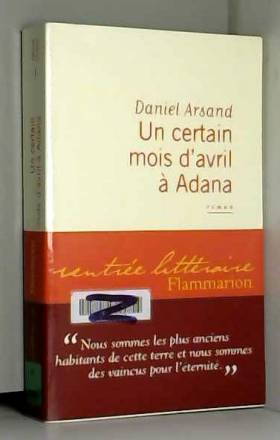 Daniel Arsand - Un certain mois d'avril à Adana