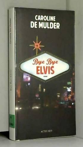 Caroline de Mulder - Bye bye Elvis